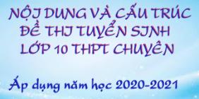 Nội dung và cấu trúc đề thi tuyển sinh lớp 10 THPT chuyên, áp dụng năm học 2020-2021