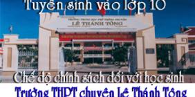 Tuyển sinh vào lớp 10 và chế độ chính sách đối với học sinh Trường THPT Chuyên Lê Thánh Tông năm học 2020- 2021